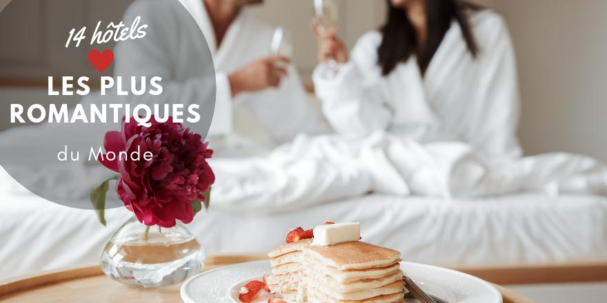 Les 14 hôtels les plus romantiques du monde pour un séjour inoubliable